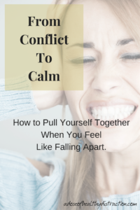 from-conflict-to-calm or how to pull yourself together when you feel like falling apart