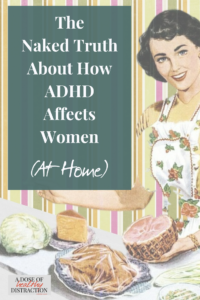 The naked truth about how adhd affects women in the home
