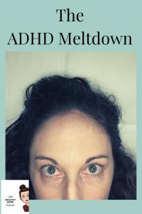 the ADHD meltdown