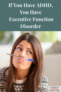 If you have ADHD you have Executive function disorder