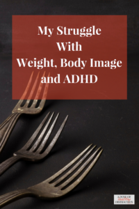 my struggle with weight, body image and ADHD