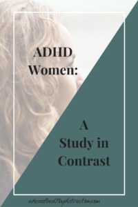 women with ADHD are a study in contrast