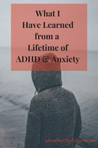Lessons Learned from a Lifetime of ADHD & Anxiety
