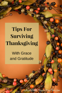 7 tips for surviving thanksgiving with grace and gratitude