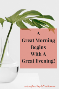 a great morning begins with a great evening