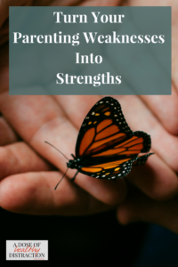 Turn your parenting weaknesses into strengths