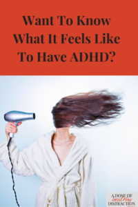 Want to know how it feels to have ADHD?