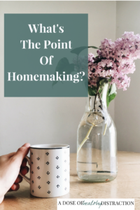 What's the point of homemaking?