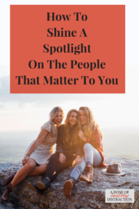 how to shine a spotlight on the people that matter to you