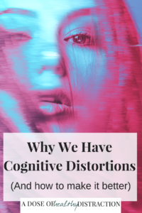 why we have cognitive distortions