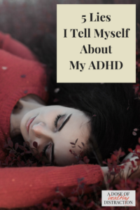 Lies I tell myself about my ADHD