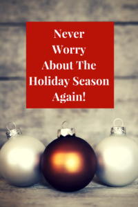 Never Worry about the holiday season again