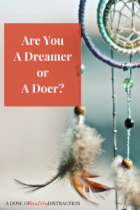 are you a dreamer, or a doer?