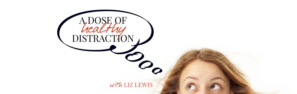 A dose of healthy distraction with Liz Lewis