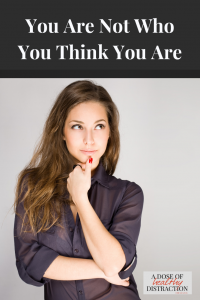 You are not who you think you are
